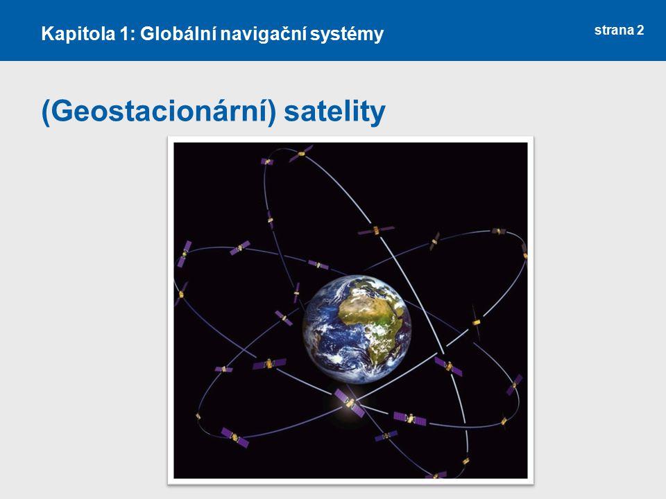 strana 2 (Geostacionární) satelity Kapitola 1: Globální navigační systémy