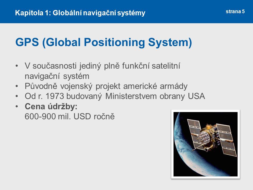 strana 5 GPS (Global Positioning System) V současnosti jediný plně funkční satelitní navigační systém Původně vojenský projekt americké armády Od r. 1