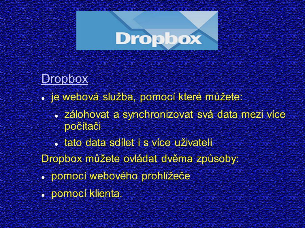 Dropbox je webová služba, pomocí které můžete: zálohovat a synchronizovat svá data mezi více počítači tato data sdílet i s více uživateli Dropbox můžete ovládat dvěma způsoby: pomocí webového prohlížeče pomocí klienta.