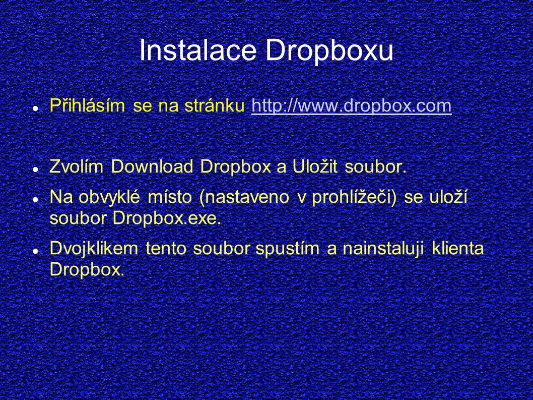 Instalace Dropboxu Přihlásím se na stránku http://www.dropbox.comhttp://www.dropbox.com Zvolím Download Dropbox a Uložit soubor.