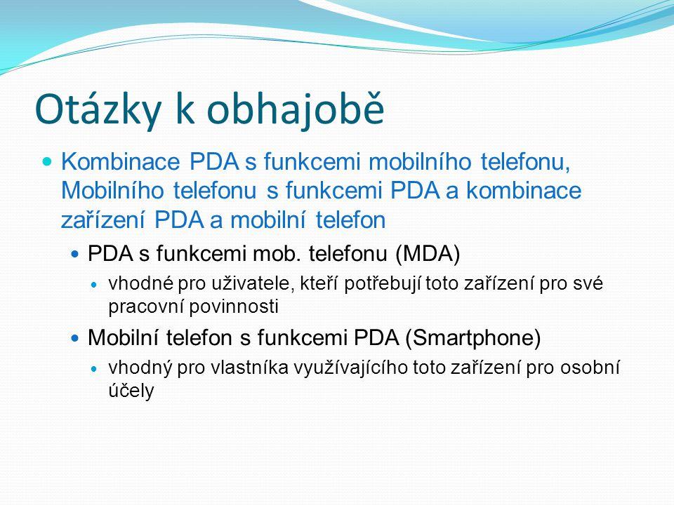 Otázky k obhajobě Kombinace PDA s funkcemi mobilního telefonu, Mobilního telefonu s funkcemi PDA a kombinace zařízení PDA a mobilní telefon PDA s funk