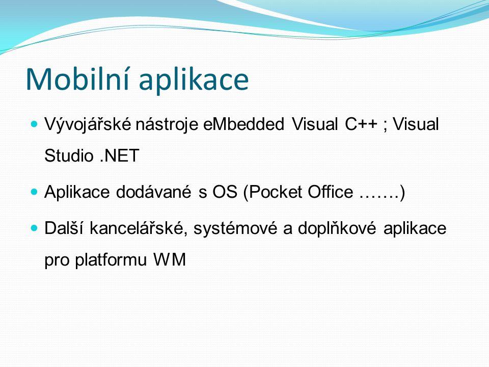 Mobilní aplikace Vývojářské nástroje eMbedded Visual C++ ; Visual Studio.NET Aplikace dodávané s OS (Pocket Office …….) Další kancelářské, systémové a