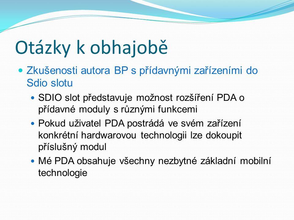 Otázky k obhajobě Zkušenosti autora BP s přídavnými zařízeními do Sdio slotu SDIO slot představuje možnost rozšíření PDA o přídavné moduly s různými f
