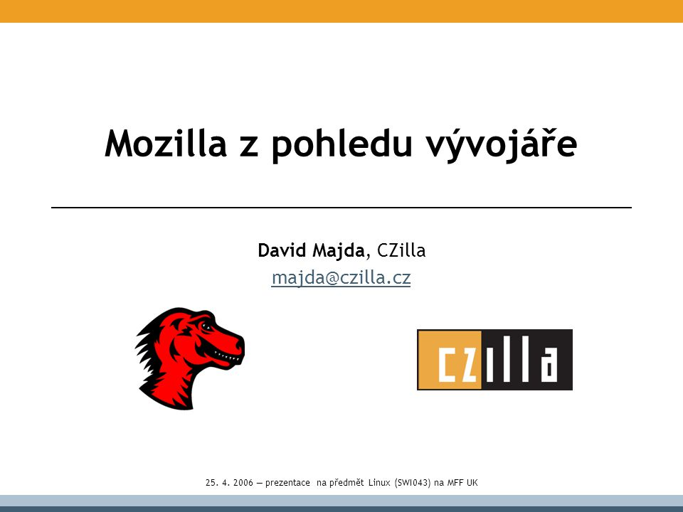 Mozilla z pohledu vývojáře David Majda, CZilla majda@czilla.cz 25.