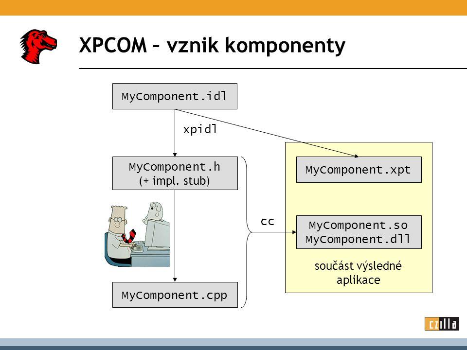 XPCOM – vznik komponenty MyComponent.idl xpidl MyComponent.h (+ impl.