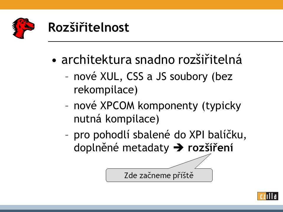 Rozšiřitelnost architektura snadno rozšiřitelná –nové XUL, CSS a JS soubory (bez rekompilace) –nové XPCOM komponenty (typicky nutná kompilace) –pro pohodlí sbalené do XPI balíčku, doplněné metadaty  rozšíření Zde začneme příště