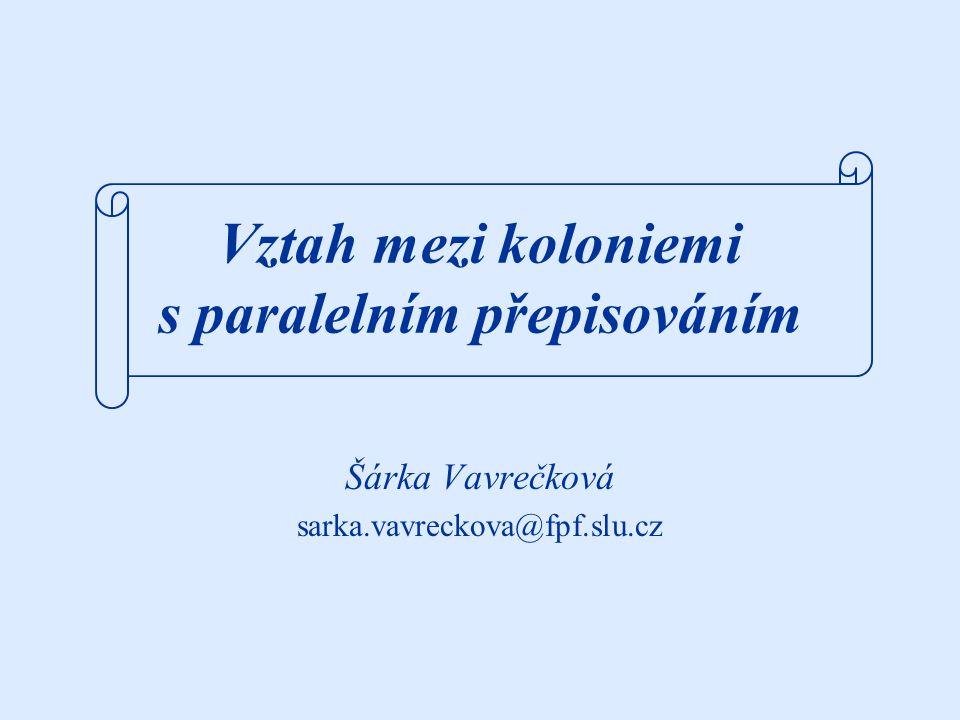 Vztah mezi koloniemi s paralelním přepisováním Šárka Vavrečková sarka.vavreckova@fpf.slu.cz