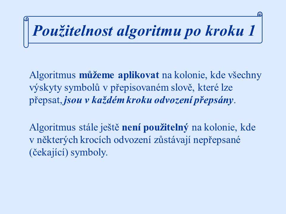 Použitelnost algoritmu po kroku 1: Algoritmus můžeme aplikovat na kolonie, kde všechny výskyty symbolů v přepisovaném slově, které lze přepsat, jsou v každém kroku odvození přepsány.
