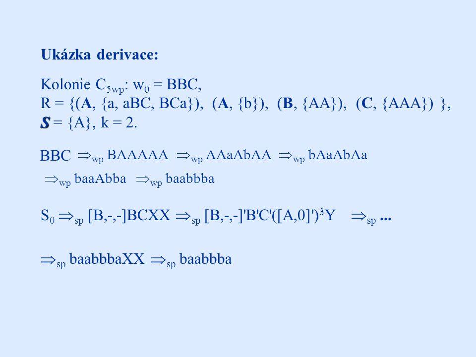 Ukázka derivace: Kolonie C 5wp : w 0 = BBC, R = {(A, {a, aBC, BCa}), (A, {b}), (B, {AA}), (C, {AAA}) }, S S = {A}, k = 2.