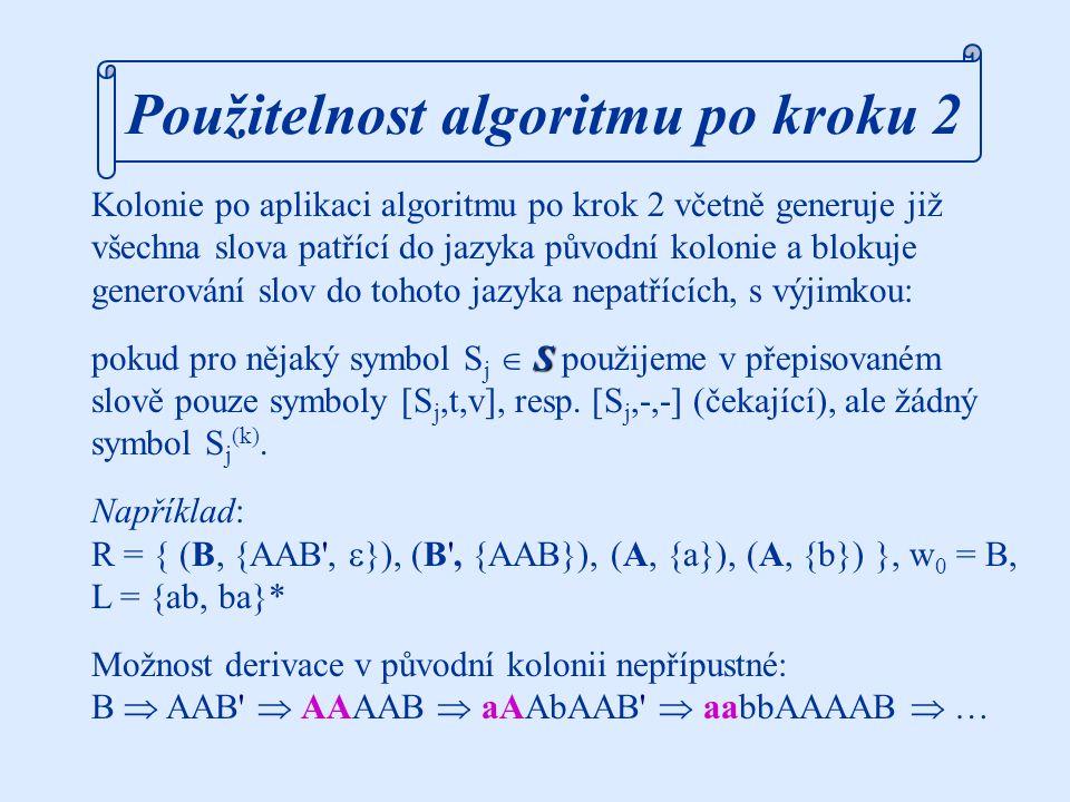 Použitelnost algoritmu po kroku 2: Kolonie po aplikaci algoritmu po krok 2 včetně generuje již všechna slova patřící do jazyka původní kolonie a blokuje generování slov do tohoto jazyka nepatřících, s výjimkou: S pokud pro nějaký symbol S j  S použijeme v přepisovaném slově pouze symboly [S j,t,v], resp.