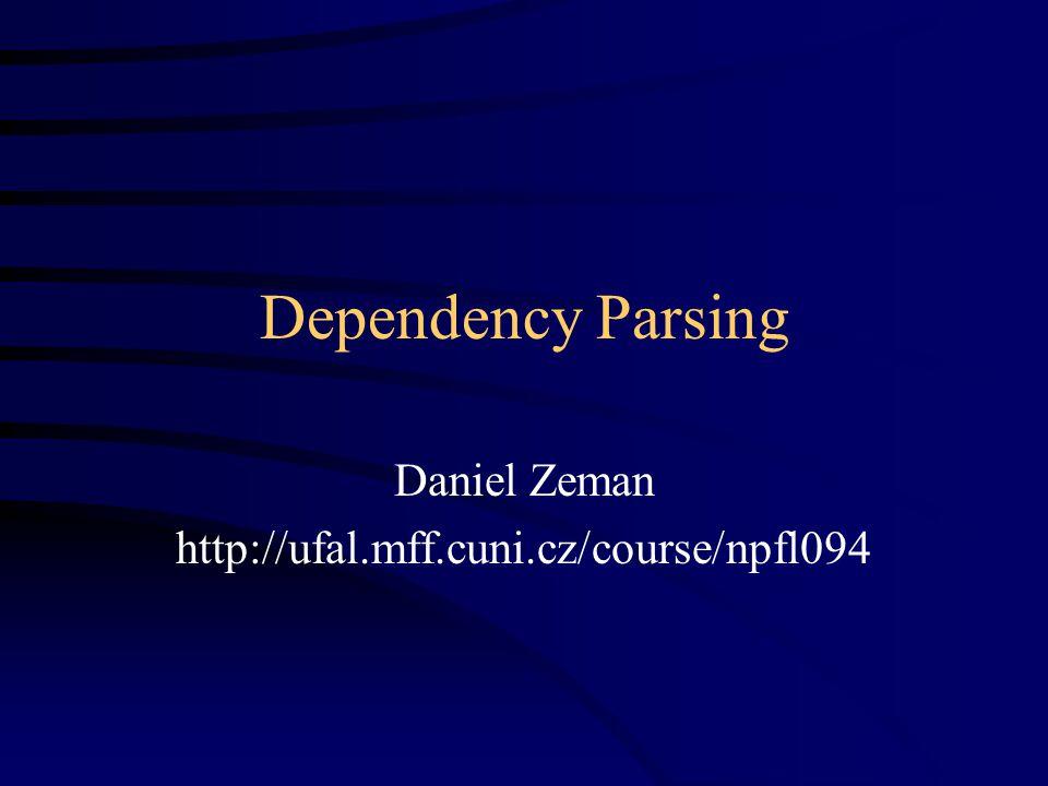 Dependency Parsing Daniel Zeman http://ufal.mff.cuni.cz/course/npfl094