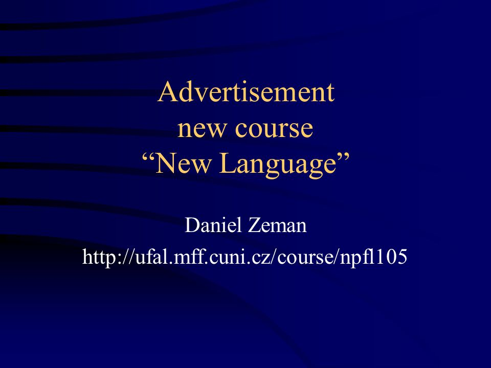 Advertisement new course New Language Daniel Zeman http://ufal.mff.cuni.cz/course/npfl105