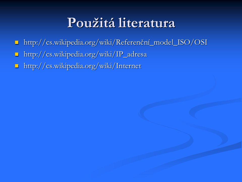 Použitá literatura http://cs.wikipedia.org/wiki/Referenční_model_ISO/OSI http://cs.wikipedia.org/wiki/Referenční_model_ISO/OSI http://cs.wikipedia.org/wiki/IP_adresa http://cs.wikipedia.org/wiki/IP_adresa http://cs.wikipedia.org/wiki/Internet http://cs.wikipedia.org/wiki/Internet