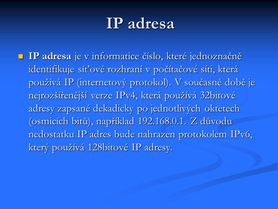 IP adresa IP adresa je v informatice číslo, které jednoznačně identifikuje síťové rozhraní v počítačové síti, která používá IP (internetový protokol).