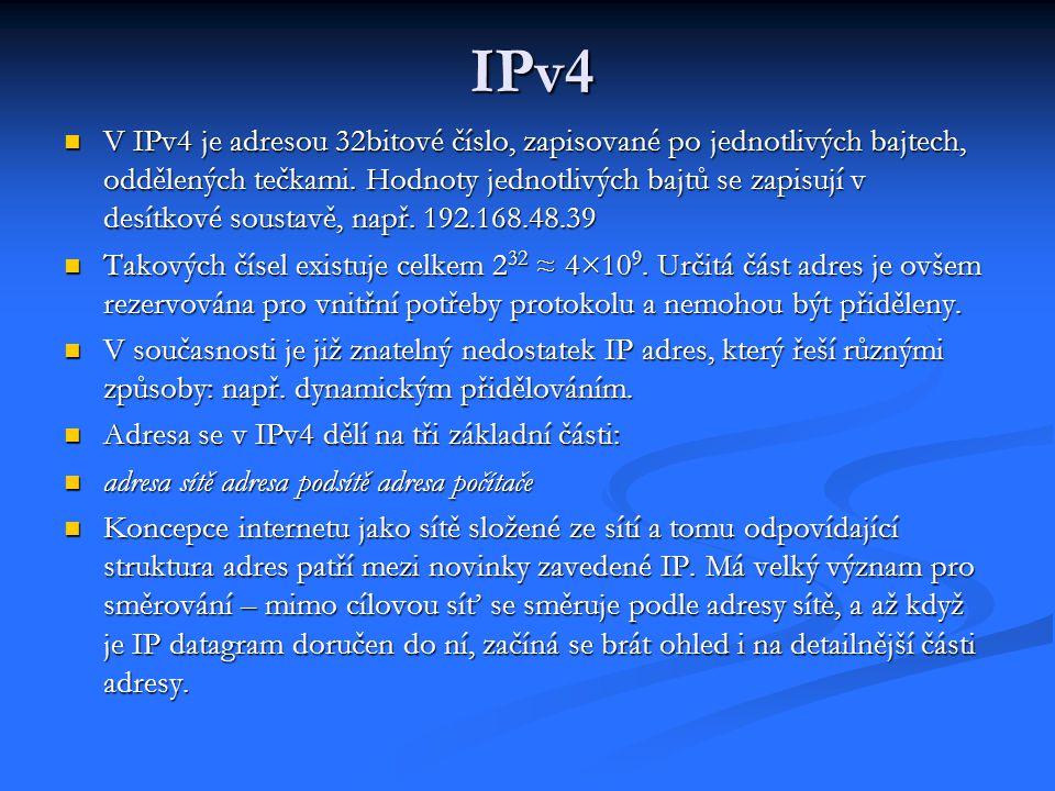 IPv4 V IPv4 je adresou 32bitové číslo, zapisované po jednotlivých bajtech, oddělených tečkami. Hodnoty jednotlivých bajtů se zapisují v desítkové sous