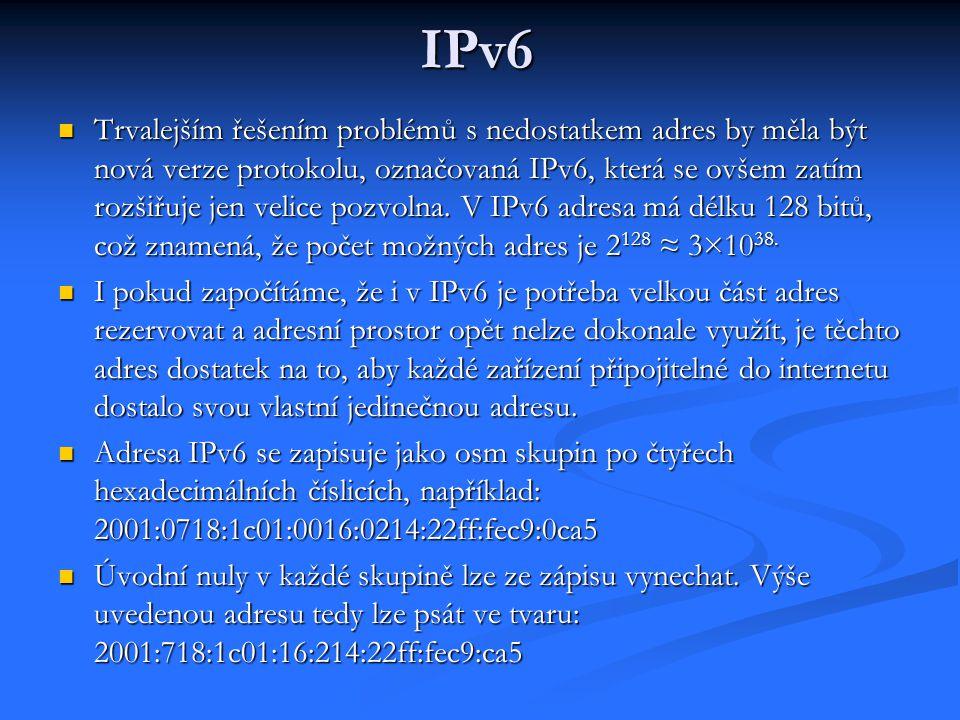 IPv6 Trvalejším řešením problémů s nedostatkem adres by měla být nová verze protokolu, označovaná IPv6, která se ovšem zatím rozšiřuje jen velice pozv