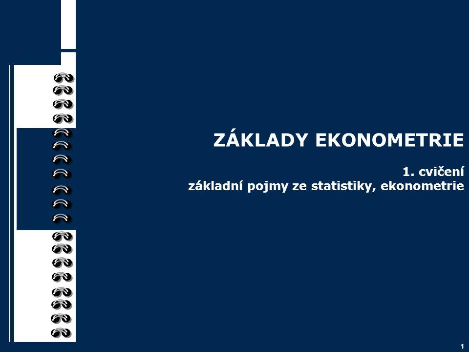 """Ekonometrie """" … ekonometrie je kvantitativní ekonomická disciplína, která se zabývá především měřením v ekonomice na základě analýzy reálných statistických dat pomocí ekonometrických metod a modelů… 2"""