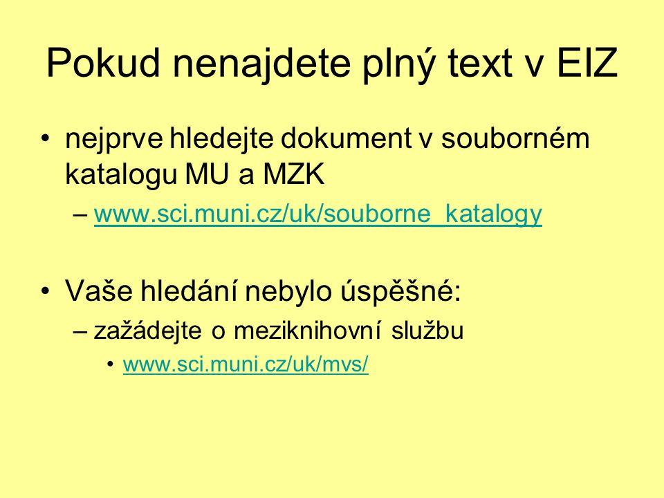 Pokud nenajdete plný text v EIZ nejprve hledejte dokument v souborném katalogu MU a MZK –www.sci.muni.cz/uk/souborne_katalogywww.sci.muni.cz/uk/souborne_katalogy Vaše hledání nebylo úspěšné: –zažádejte o meziknihovní službu www.sci.muni.cz/uk/mvs/