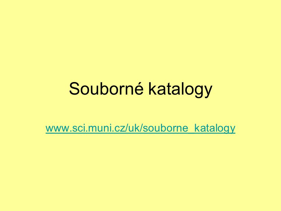 Souborné katalogy www.sci.muni.cz/uk/souborne_katalogy