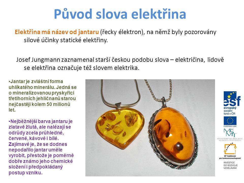 Původ slova elektřina Elektřina má název od jantaru (řecky élektron), na němž byly pozorovány silové účinky statické elektřiny.