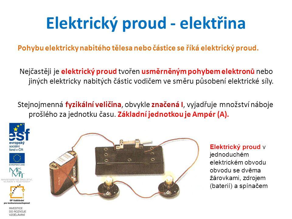 Elektrický proud - elektřina Pohybu elektricky nabitého tělesa nebo částice se říká elektrický proud.