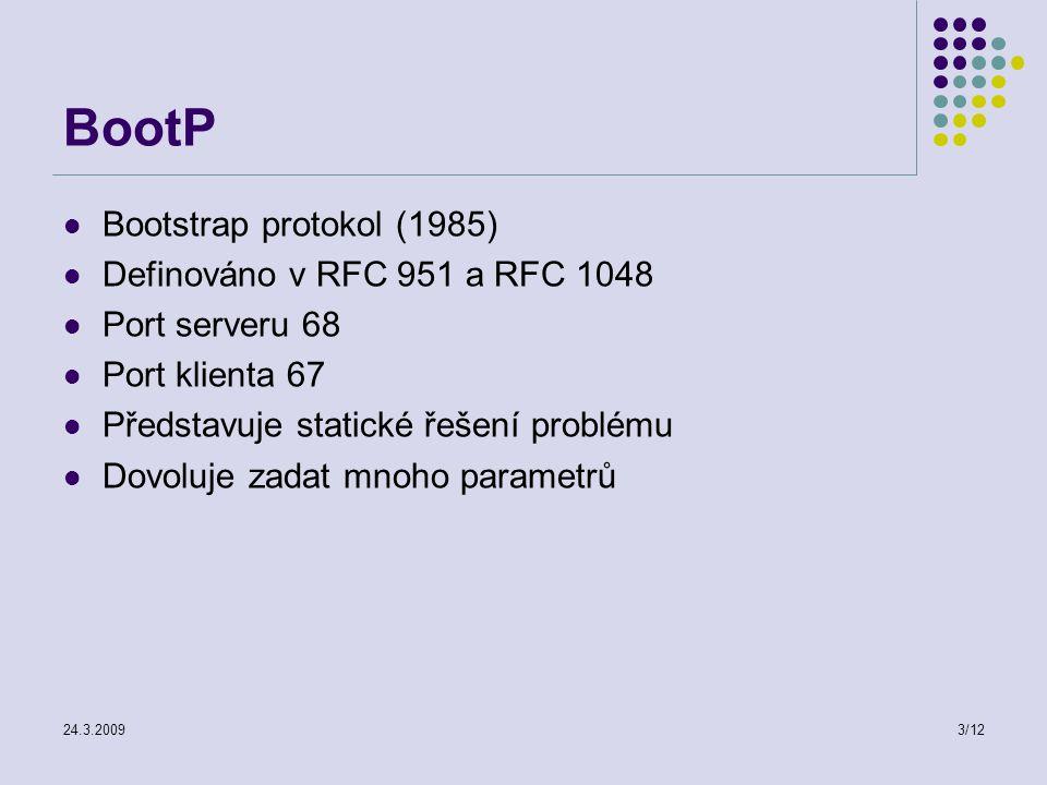 24.3.20094/12 BootP Cíl Klienti požadují IP adresy a ostatní parametry od serveru IP adresa Jméno počítače Maska podsítě Adresa implicitního směšovače Adresa jmenného serveru Adresa bootovacího serveru Jméno bootovaného souboru