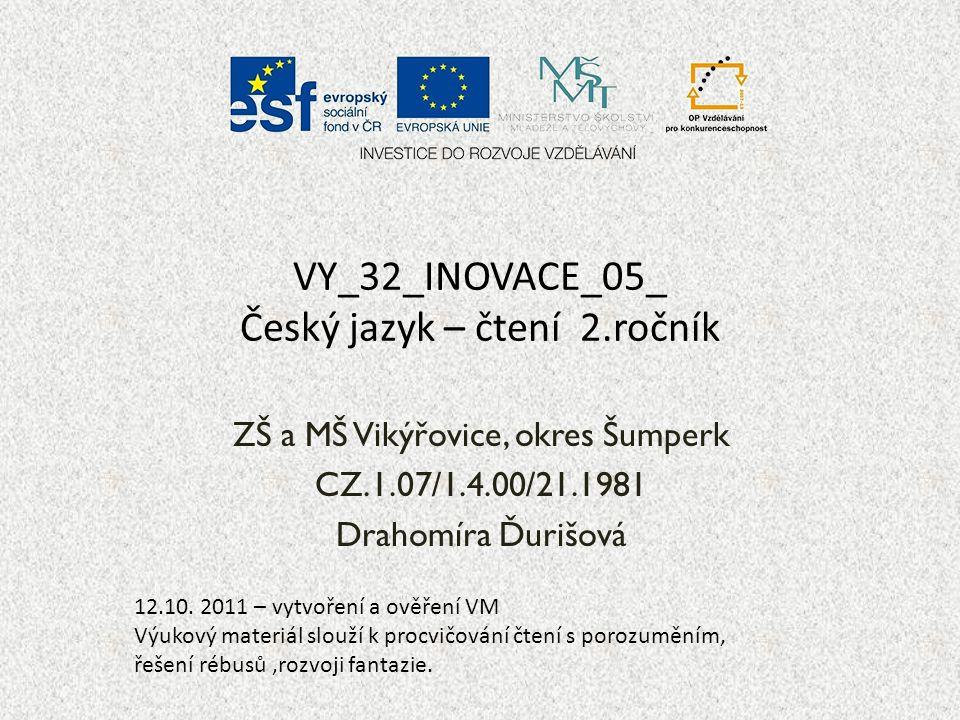 VY_32_INOVACE_05_ Český jazyk – čtení 2.ročník ZŠ a MŠ Vikýřovice, okres Šumperk CZ.1.07/1.4.00/21.1981 Drahomíra Ďurišová 12.10.