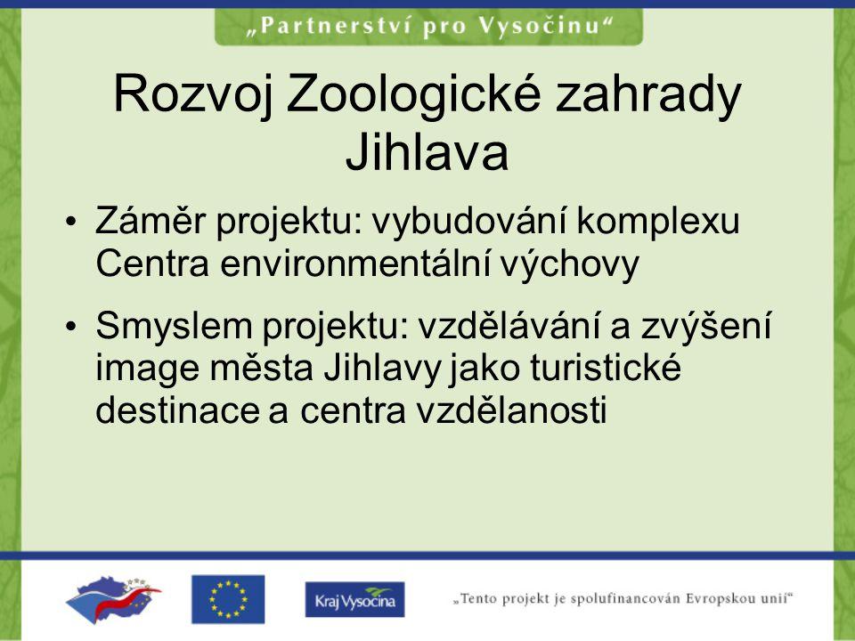 Rozvoj Zoologické zahrady Jihlava Záměr projektu: vybudování komplexu Centra environmentální výchovy Smyslem projektu: vzdělávání a zvýšení image měst
