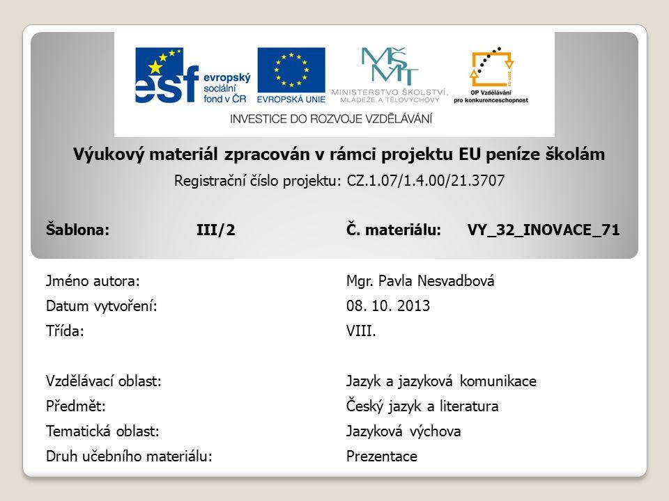 Výukový materiál zpracován v rámci projektu EU peníze školám Registrační číslo projektu: CZ.1.07/1.4.00/21.3707 Šablona:III/2Č.