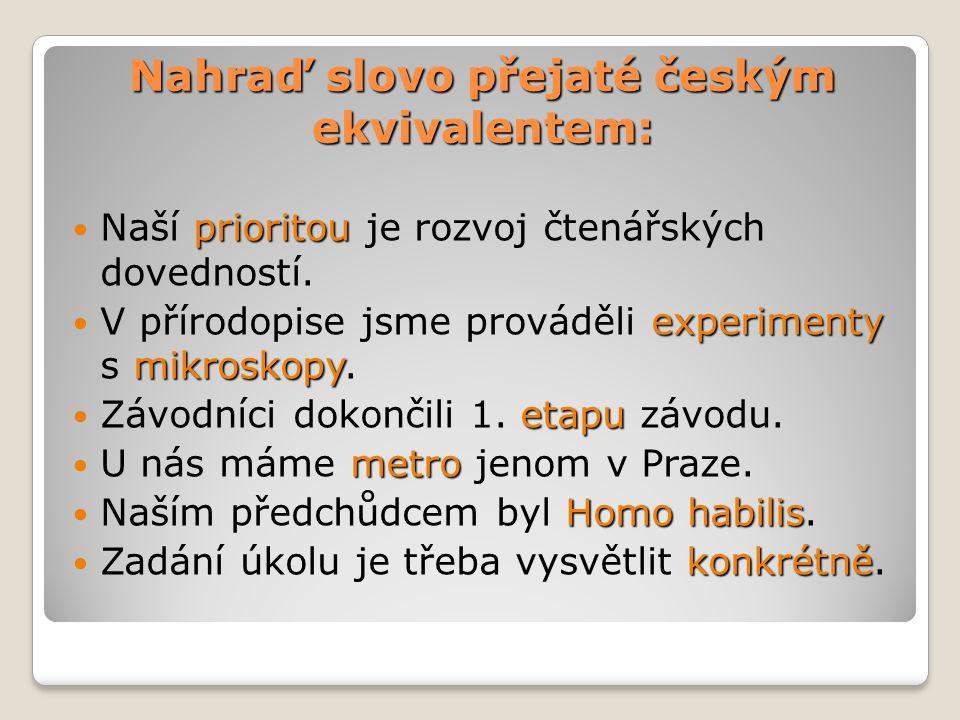 Nahraď slovo přejaté českým ekvivalentem: prioritou Naší prioritou je rozvoj čtenářských dovedností.