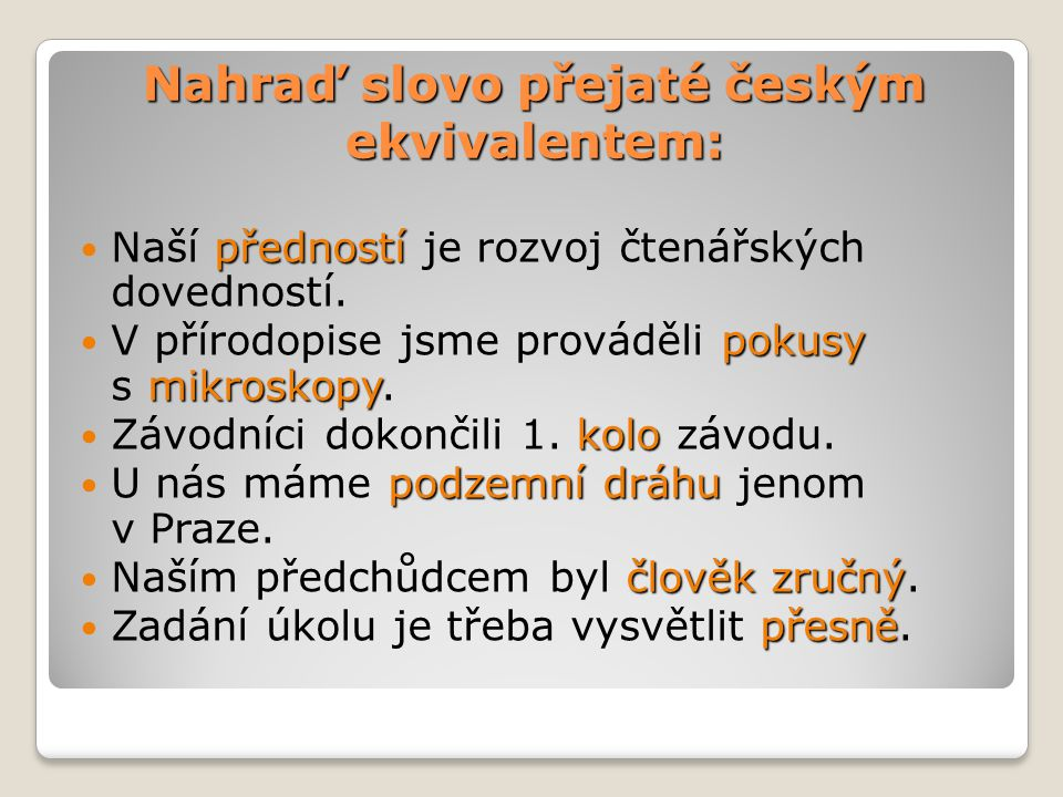 Nahraď slovo přejaté českým ekvivalentem: předností Naší předností je rozvoj čtenářských dovedností.