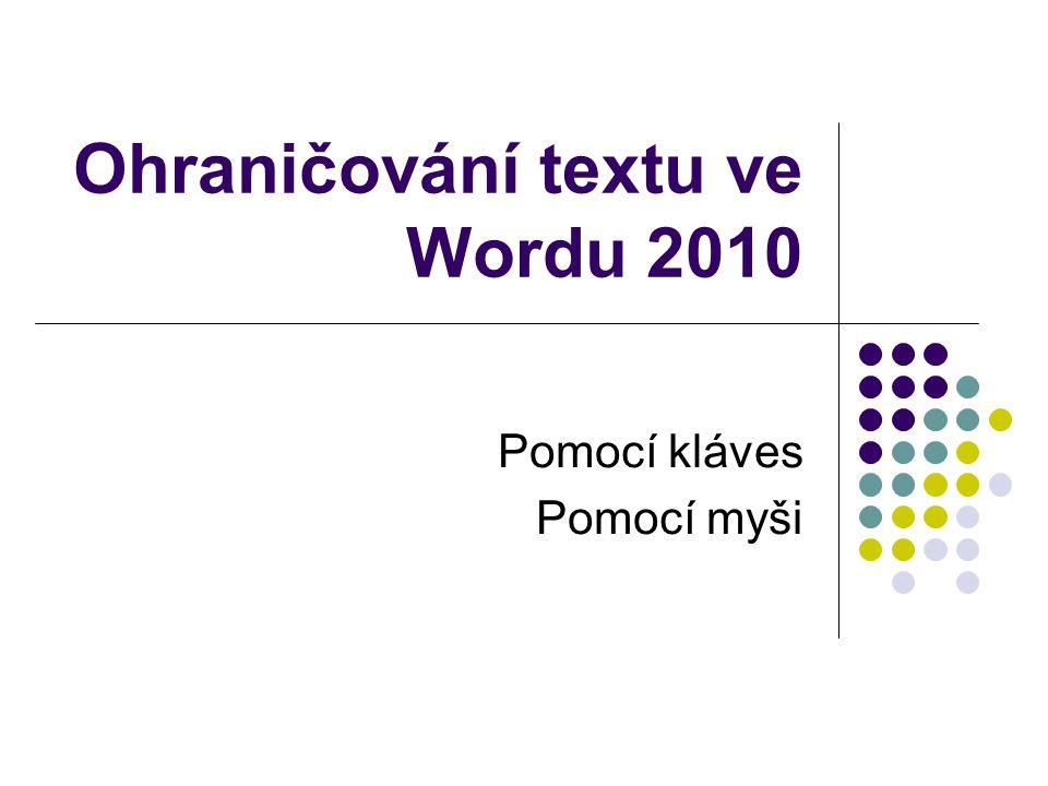 Ohraničování textu ve Wordu 2010 Pomocí kláves Pomocí myši