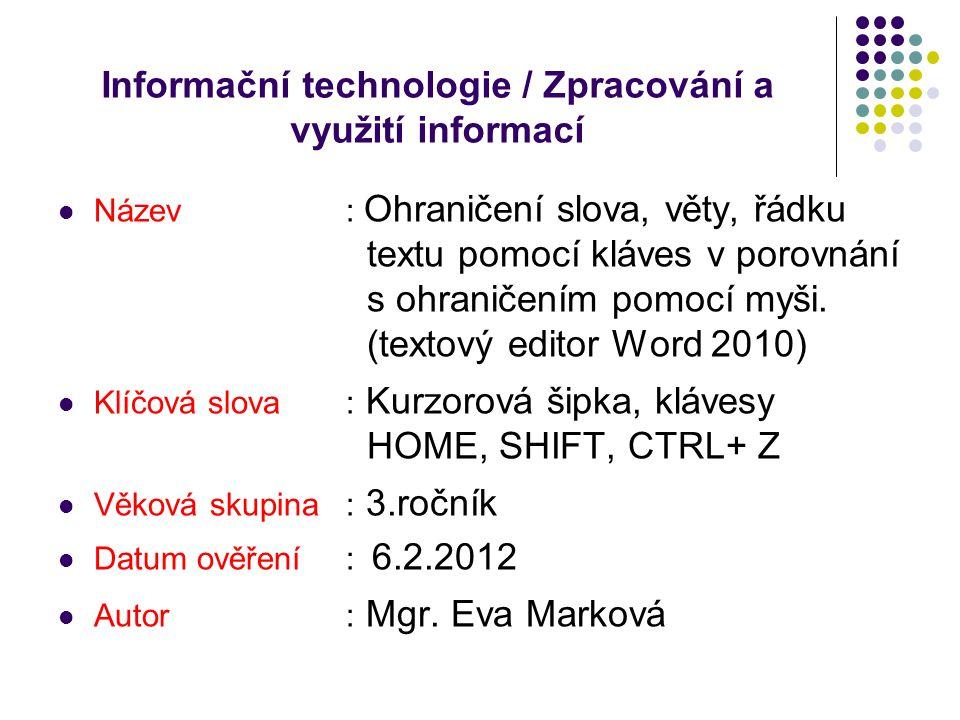 Informační technologie / Zpracování a využití informací Název: Ohraničení slova, věty, řádku textu pomocí kláves v porovnání s ohraničením pomocí myši.