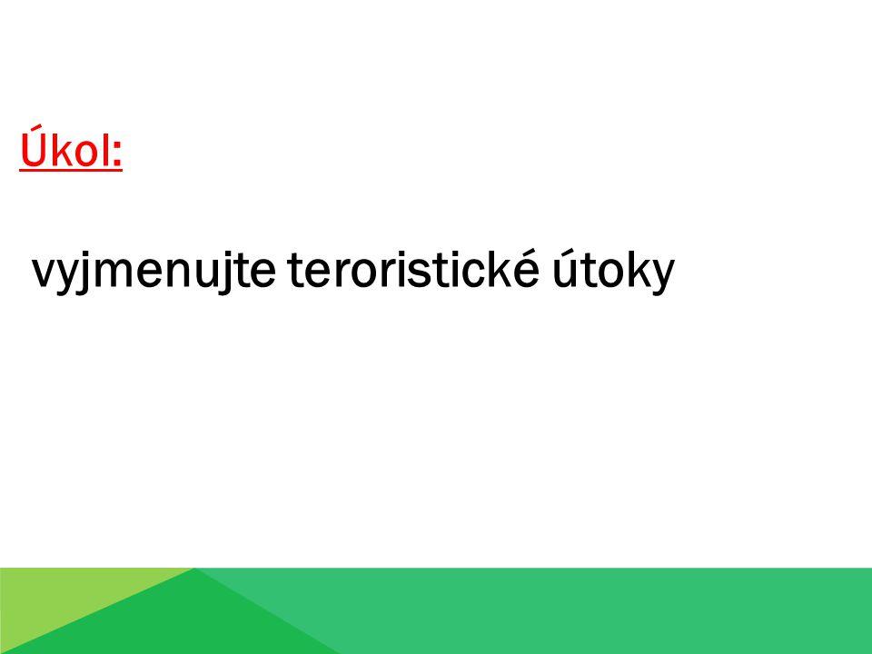 Úkol: vyjmenujte teroristické útoky