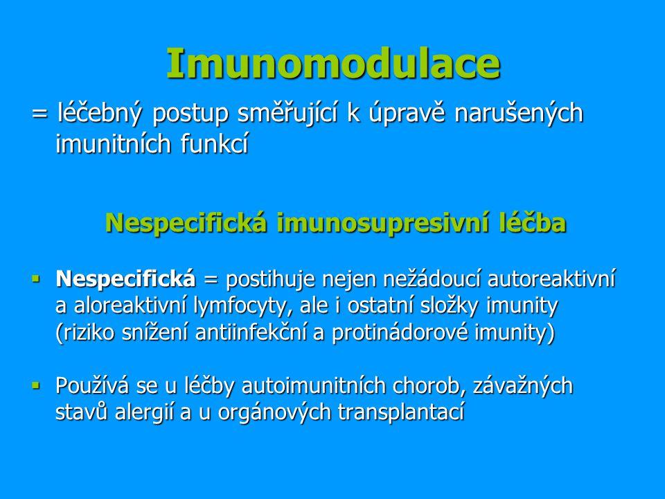 Imunomodulace = léčebný postup směřující k úpravě narušených imunitních funkcí Nespecifická imunosupresivní léčba Nespecifická imunosupresivní léčba 