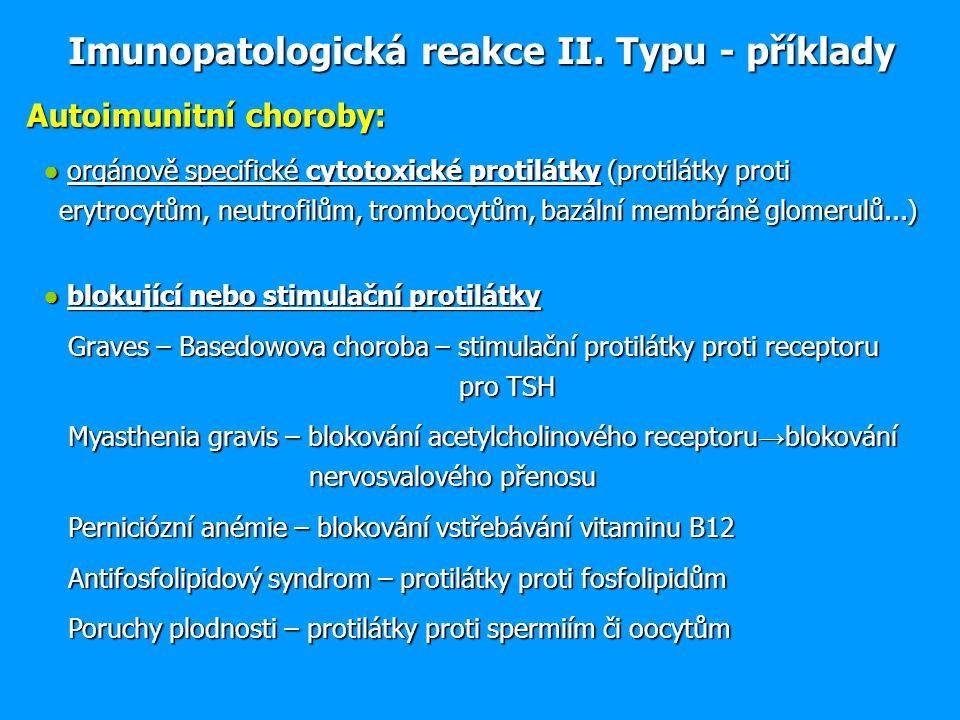 Autoimunitní choroby: ● orgánově specifické cytotoxické protilátky (protilátky proti erytrocytům, neutrofilům, trombocytům, bazální membráně glomerulů