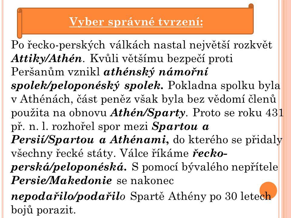 Strana 8: triéry, hoplité, Thúkydidés Strana 9: ovládnutí Řecka Makedonií, rozpuštění athénského námořního spolku, stržení athénských hradeb, zrušení demokratického zřízení Strana 10: Po řecko-perských válkách nastal největší rozkvět Athén.