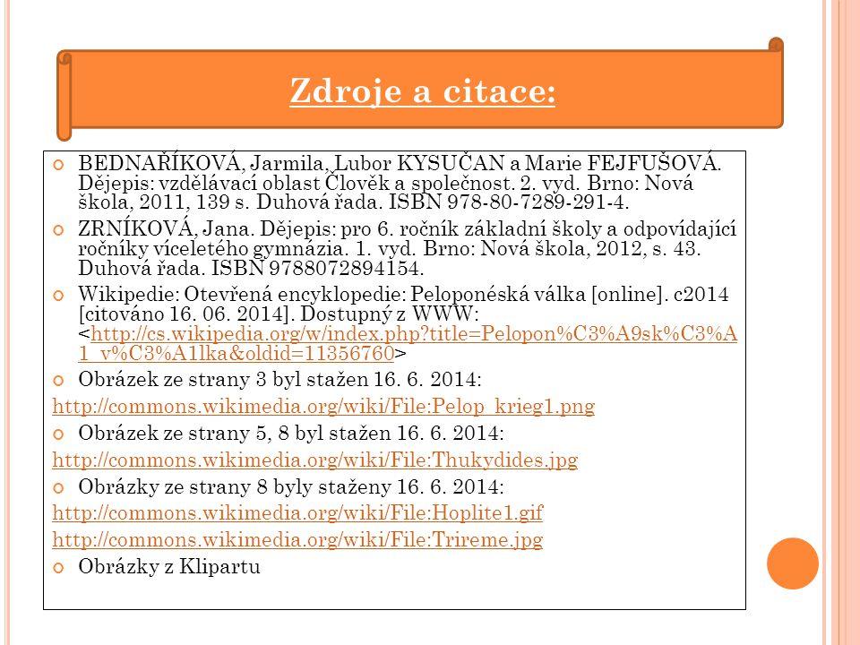 BEDNAŘÍKOVÁ, Jarmila, Lubor KYSUČAN a Marie FEJFUŠOVÁ. Dějepis: vzdělávací oblast Člověk a společnost. 2. vyd. Brno: Nová škola, 2011, 139 s. Duhová ř