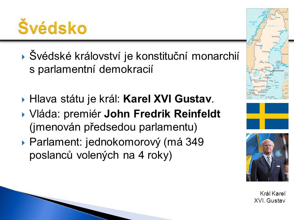  Švédské království je konstituční monarchií s parlamentní demokracií  Hlava státu je král: Karel XVI Gustav.  Vláda: premiér John Fredrik Reinfeld