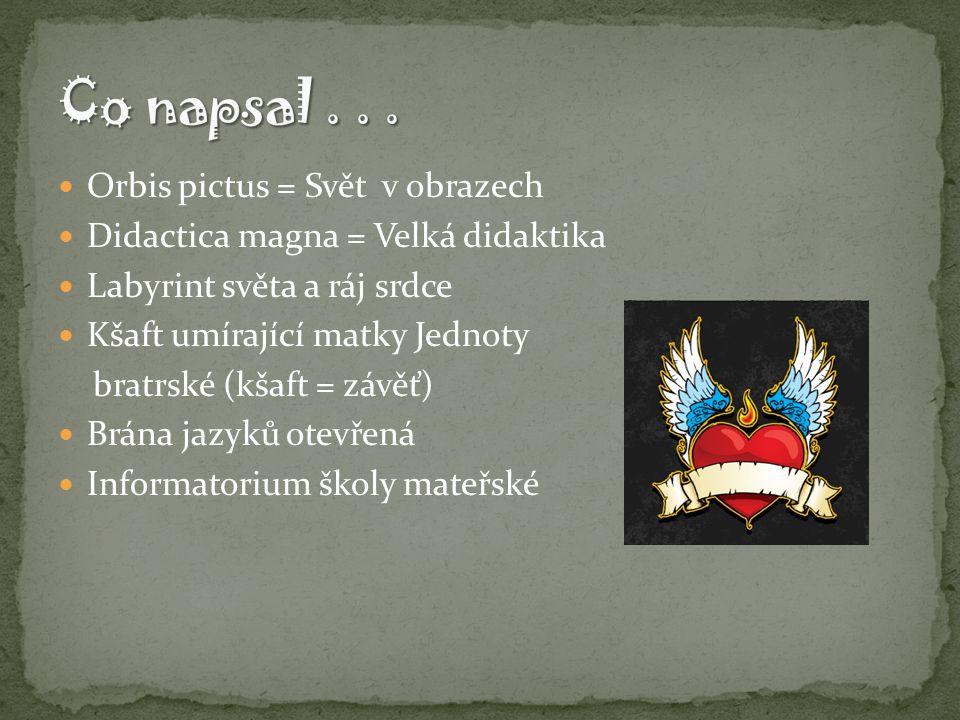 Orbis pictus = Svět v obrazech Didactica magna = Velká didaktika Labyrint světa a ráj srdce Kšaft umírající matky Jednoty bratrské (kšaft = závěť) Brána jazyků otevřená Informatorium školy mateřské