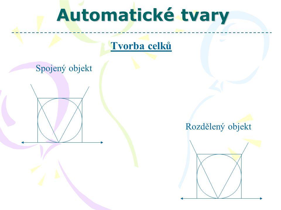 Automatické tvary Tvorba celků Spojený objekt Rozdělený objekt