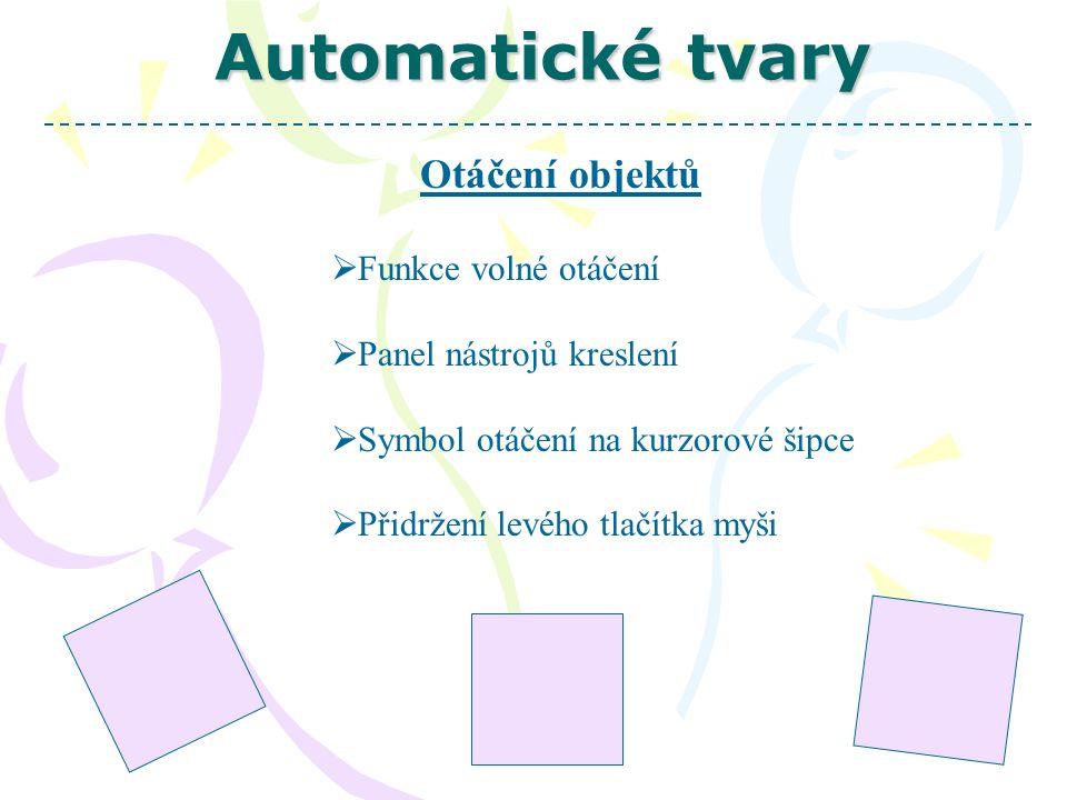 Automatické tvary Otáčení objektů  Funkce volné otáčení  Panel nástrojů kreslení  Symbol otáčení na kurzorové šipce  Přidržení levého tlačítka myši