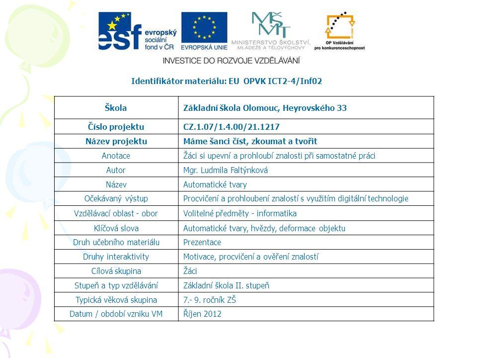 Identifikátor materiálu: EU OPVK ICT2-4/Inf02 ŠkolaZákladní škola Olomouc, Heyrovského 33 Číslo projektuCZ.1.07/1.4.00/21.1217 Název projektuMáme šanci číst, zkoumat a tvořit AnotaceŽáci si upevní a prohloubí znalosti při samostatné práci AutorMgr.