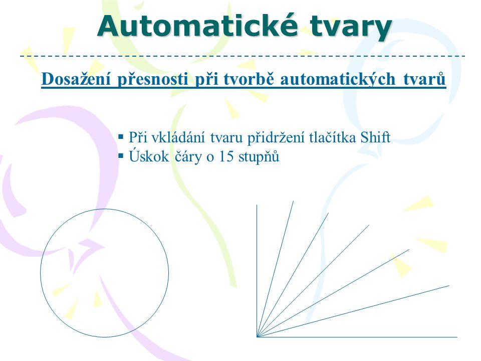 Automatické tvary Dosažení přesnosti při tvorbě automatických tvarů  Při vkládání tvaru přidržení tlačítka Shift  Úskok čáry o 15 stupňů