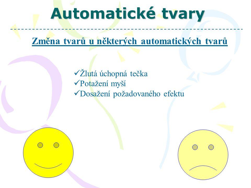 Automatické tvary Změna tvarů u některých automatických tvarů Žlutá úchopná tečka Potažení myší Dosažení požadovaného efektu