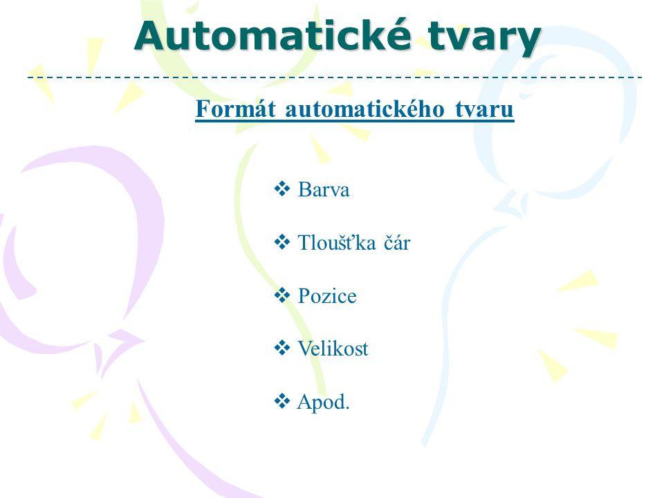 Automatické tvary Formát automatického tvaru  Pravé tlačítko myši  Zvolení varianty Formát aut.