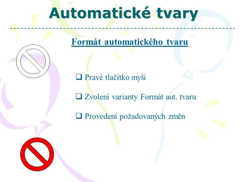 Automatické tvary Formát automatického tvaru  Pravé tlačítko myši  Zvolení varianty Formát aut. tvaru  Provedení požadovaných změn