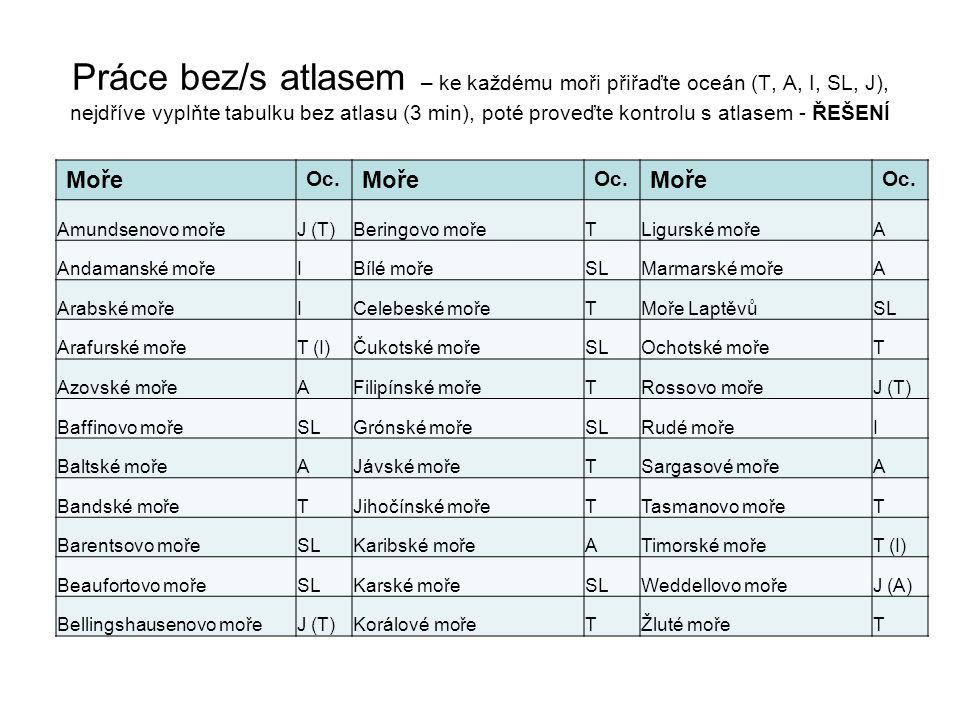 Práce bez/s atlasem – ke každému moři přiřaďte oceán (T, A, I, SL, J), nejdříve vyplňte tabulku bez atlasu (3 min), poté proveďte kontrolu s atlasem -