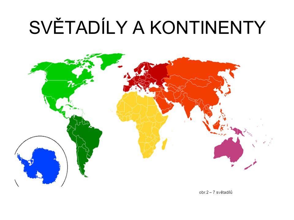 SVĚTADÍLY A KONTINENTY Pojem KONTINENT není zcela jednoznačně definován.