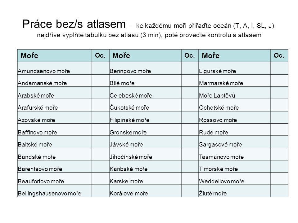 Práce bez/s atlasem – ke každému moři přiřaďte oceán (T, A, I, SL, J), nejdříve vyplňte tabulku bez atlasu (3 min), poté proveďte kontrolu s atlasem - ŘEŠENÍ Moře Oc.
